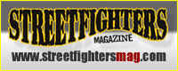 Subscribe to Streetfighters Magazine or check the Streetfighters Mag blog